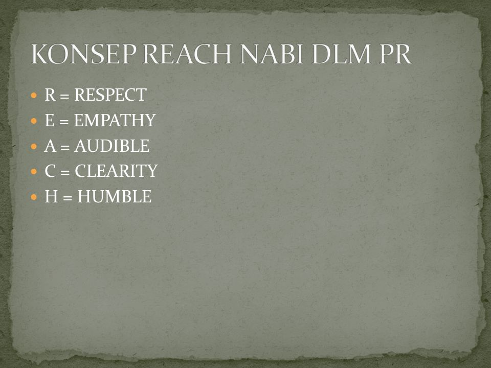 R = RESPECT E = EMPATHY A = AUDIBLE C = CLEARITY H = HUMBLE