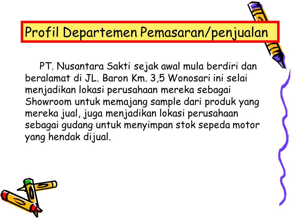 Profil Departemen Pemasaran/penjualan PT. Nusantara Sakti sejak awal mula berdiri dan beralamat di JL. Baron Km. 3,5 Wonosari ini selai menjadikan lok