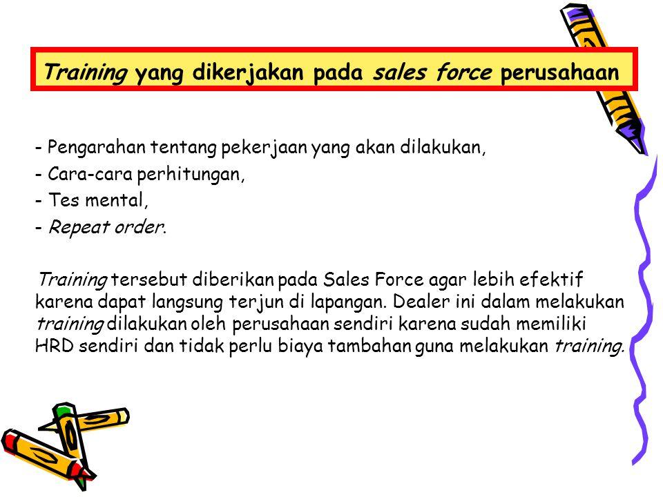 Training yang dikerjakan pada sales force perusahaan - Pengarahan tentang pekerjaan yang akan dilakukan, - Cara-cara perhitungan, - Tes mental, - Repe