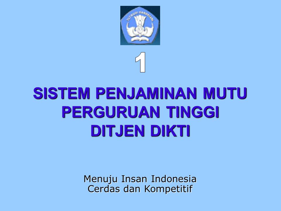 SISTEM PENJAMINAN MUTU PERGURUAN TINGGI DITJEN DIKTI Menuju Insan Indonesia Cerdas dan Kompetitif
