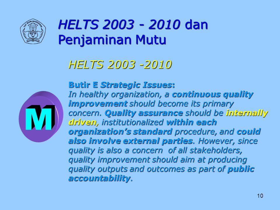 10 HELTS 2003 - 2010 dan Penjaminan Mutu HELTS 2003 -2010 Butir E Strategic Issues: In healthy organization, a continuous quality improvement should b