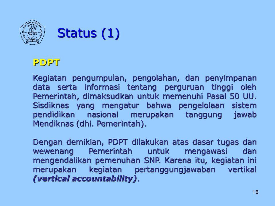 18 Status (1) PDPT Kegiatan pengumpulan, pengolahan, dan penyimpanan data serta informasi tentang perguruan tinggi oleh Pemerintah, dimaksudkan untuk
