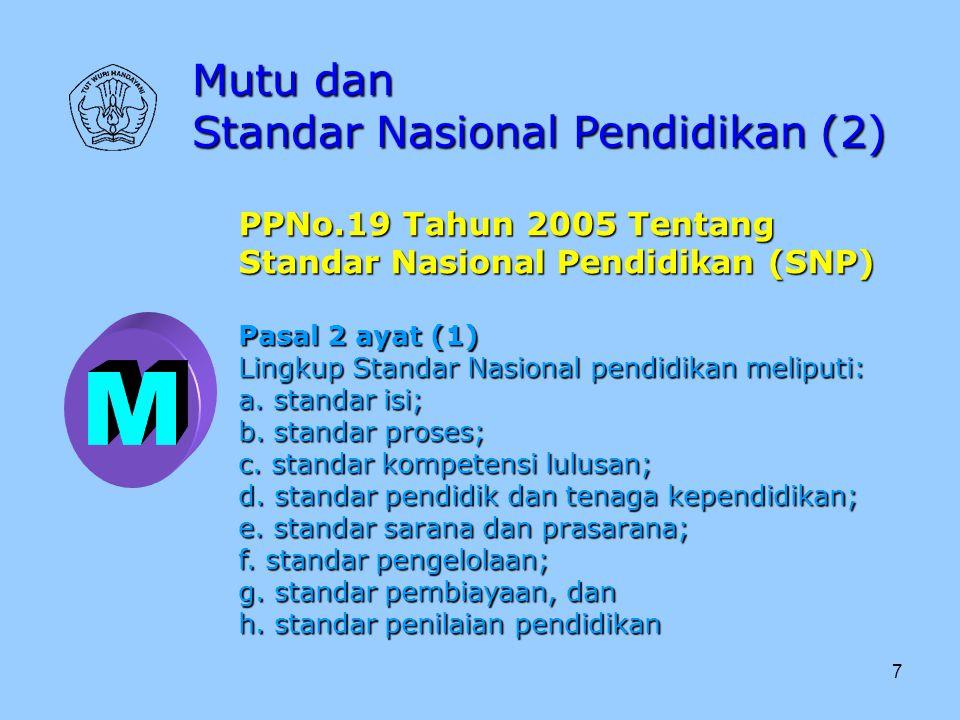 7 Mutu dan Standar Nasional Pendidikan (2) PPNo.19 Tahun 2005 Tentang Standar Nasional Pendidikan (SNP) Pasal 2 ayat (1) Lingkup Standar Nasional pend
