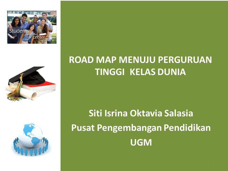 ROAD MAP MENUJU PERGURUAN TINGGI KELAS DUNIA 1 Siti Isrina Oktavia Salasia Pusat Pengembangan Pendidikan UGM