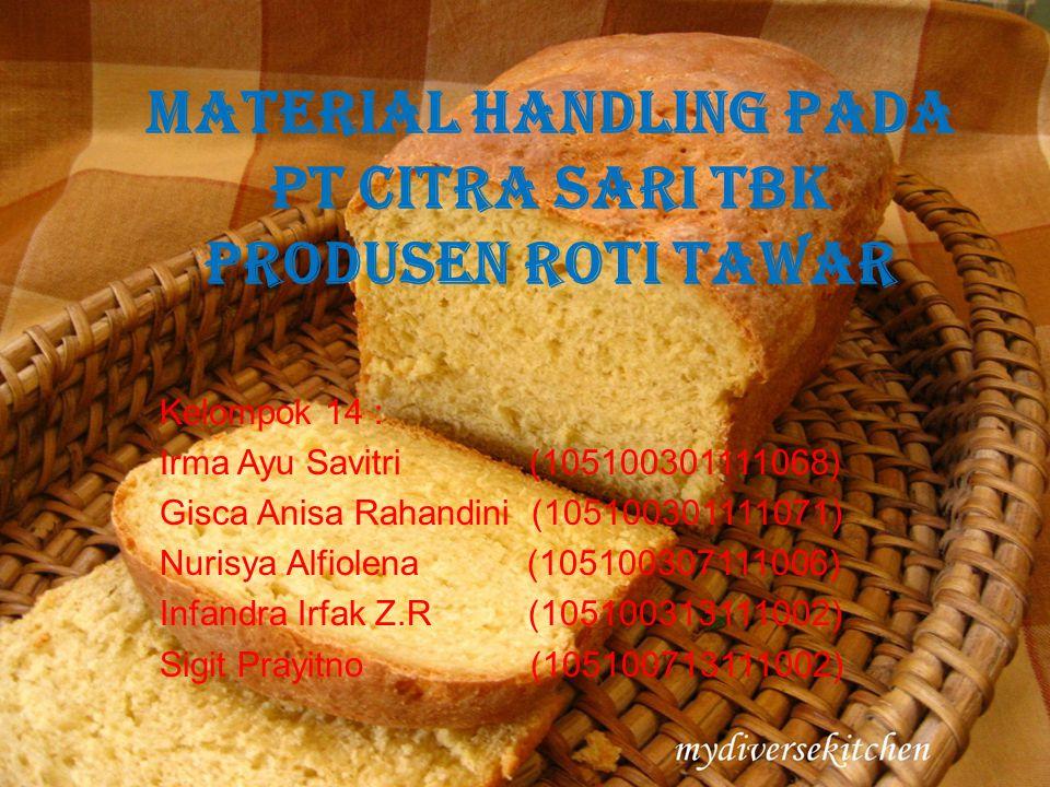 MATERIAL HANDLING PADA PT CITRA SARI TBK PRODUSEN ROTI TAWAR Kelompok 14 : Irma Ayu Savitri (105100301111068) Gisca Anisa Rahandini (105100301111071)