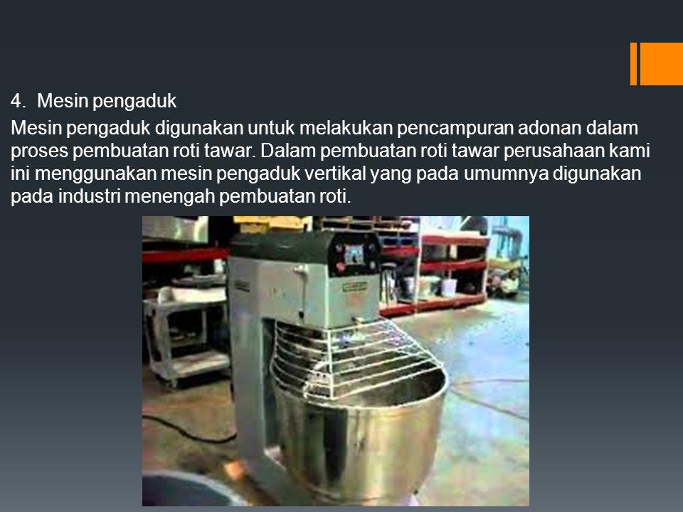 4. Mesin pengaduk Mesin pengaduk digunakan untuk melakukan pencampuran adonan dalam proses pembuatan roti tawar. Dalam pembuatan roti tawar perusahaan
