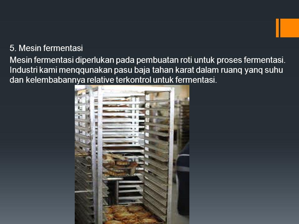 5. Mesin fermentasi Mesin fermentasi diperlukan pada pembuatan roti untuk proses fermentasi. Industri kami menqqunakan pasu baja tahan karat dalam rua