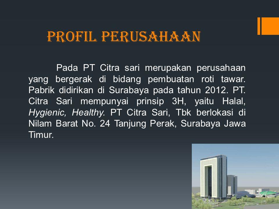 Profil Perusahaan Pada PT Citra sari merupakan perusahaan yang bergerak di bidang pembuatan roti tawar. Pabrik didirikan di Surabaya pada tahun 2012.