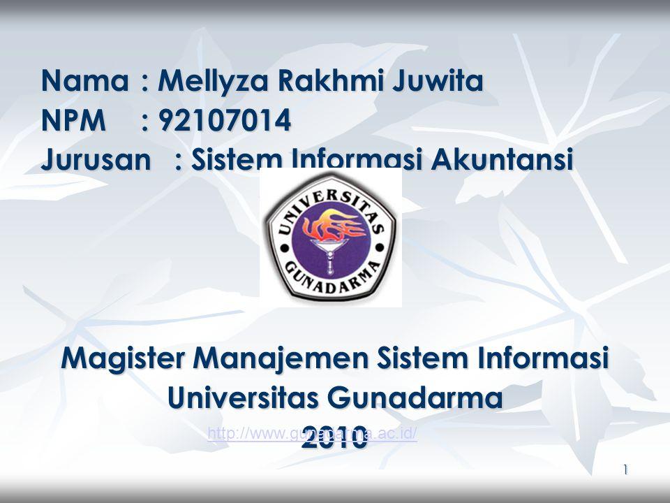 1 Nama : Mellyza Rakhmi Juwita NPM: 92107014 Jurusan: Sistem Informasi Akuntansi Magister Manajemen Sistem Informasi Universitas Gunadarma 2010 http://www.gunadarma.ac.id/