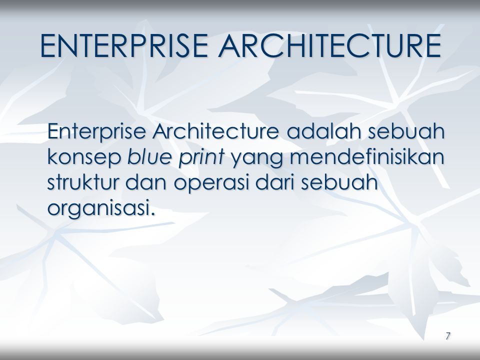 8 ENTERPRISE ARCHITECTURE Enterprise Architecture adalah deskripsi dari misi stakeholder yang didalamnya termasuk informasi, fungsionalitas atau kegunaan, lokasi, organisasi dan parameter kinerja.