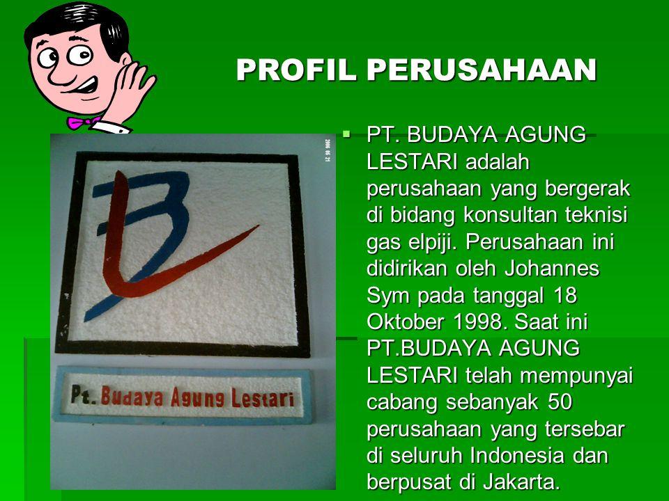 PROFIL PERUSAHAAN  PT. BUDAYA AGUNG LESTARI adalah perusahaan yang bergerak di bidang konsultan teknisi gas elpiji. Perusahaan ini didirikan oleh Joh