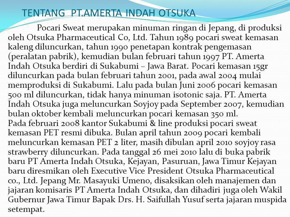 TENTANG PT.AMERTA INDAH OTSUKA Pocari Sweat merupakan minuman ringan di Jepang, di produksi oleh Otsuka Pharmaceutical Co, Ltd. Tahun 1989 pocari swea