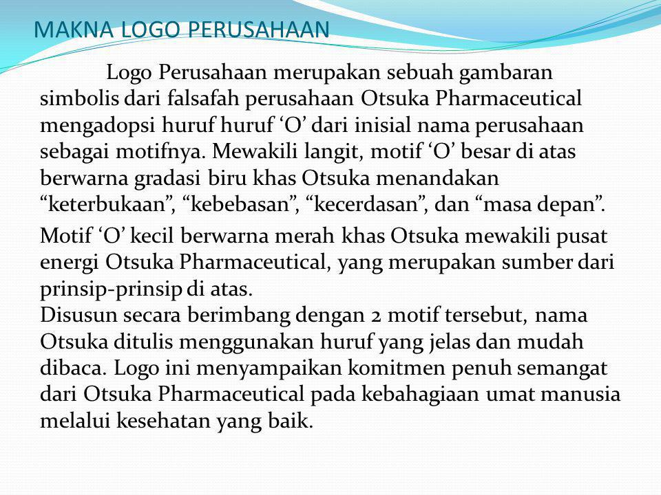 MAKNA LOGO PERUSAHAAN Logo Perusahaan merupakan sebuah gambaran simbolis dari falsafah perusahaan Otsuka Pharmaceutical mengadopsi huruf huruf 'O' dari inisial nama perusahaan sebagai motifnya.