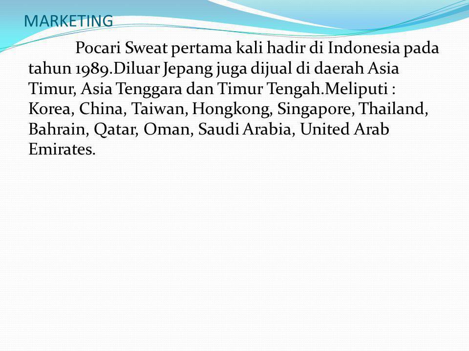 MARKETING Pocari Sweat pertama kali hadir di Indonesia pada tahun 1989.Diluar Jepang juga dijual di daerah Asia Timur, Asia Tenggara dan Timur Tengah.Meliputi : Korea, China, Taiwan, Hongkong, Singapore, Thailand, Bahrain, Qatar, Oman, Saudi Arabia, United Arab Emirates.