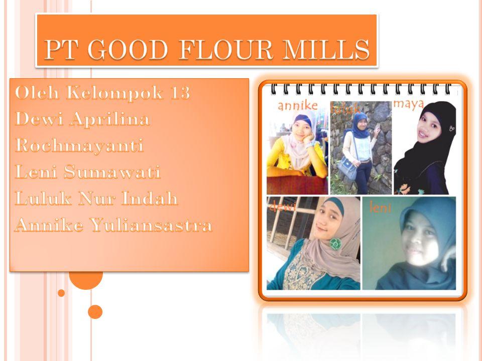  Merupakan perusahaan yang bergerak dalam usaha pembuatan tepung terigu  Produk yang dihasilkan dari PT Good Flour Mills berupa tepung teriguGood Flour Mills