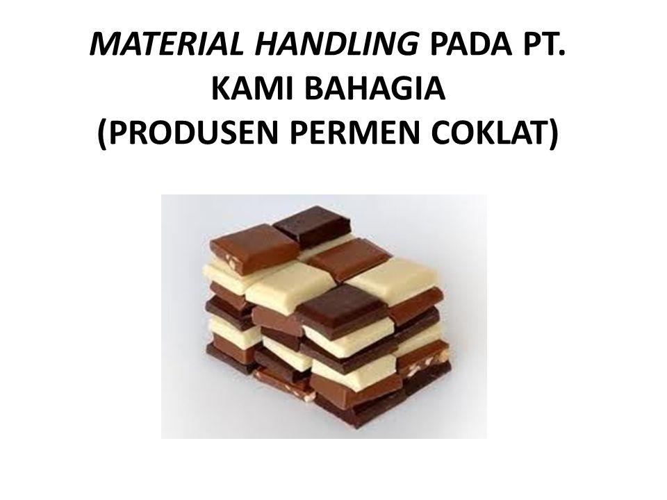 MATERIAL HANDLING PADA PT. KAMI BAHAGIA (PRODUSEN PERMEN COKLAT)