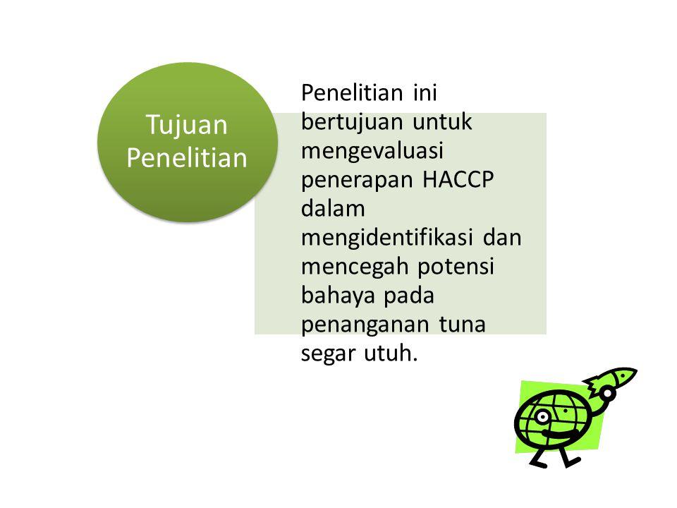 Penelitian ini bertujuan untuk mengevaluasi penerapan HACCP dalam mengidentifikasi dan mencegah potensi bahaya pada penanganan tuna segar utuh. Tujuan