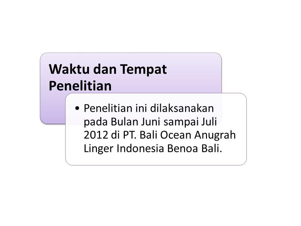 Waktu dan Tempat Penelitian Penelitian ini dilaksanakan pada Bulan Juni sampai Juli 2012 di PT. Bali Ocean Anugrah Linger Indonesia Benoa Bali.