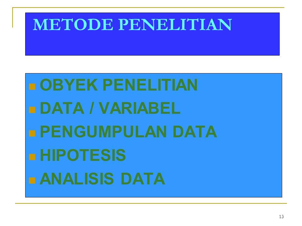 13 METODE PENELITIAN OBYEK PENELITIAN DATA / VARIABEL PENGUMPULAN DATA HIPOTESIS ANALISIS DATA