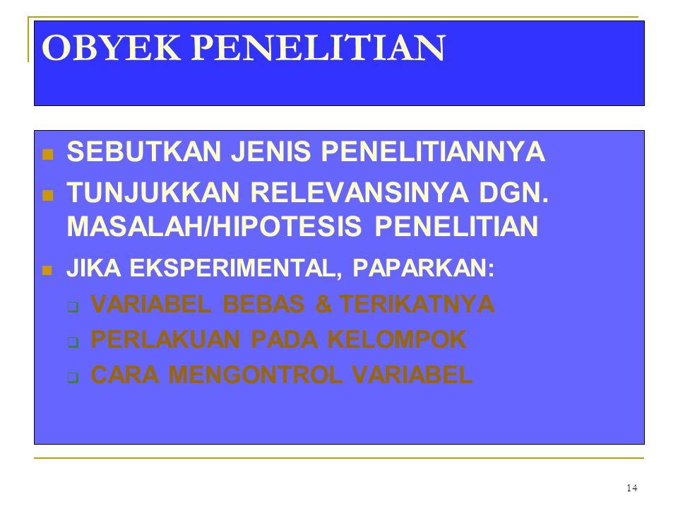14 OBYEK PENELITIAN SEBUTKAN JENIS PENELITIANNYA TUNJUKKAN RELEVANSINYA DGN. MASALAH/HIPOTESIS PENELITIAN JIKA EKSPERIMENTAL, PAPARKAN:  VARIABEL BEB