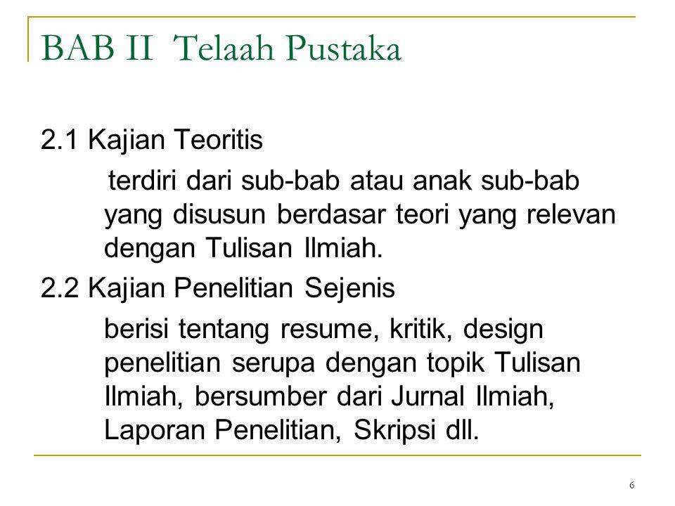 6 BAB II Telaah Pustaka 2.1 Kajian Teoritis terdiri dari sub-bab atau anak sub-bab yang disusun berdasar teori yang relevan dengan Tulisan Ilmiah. 2.2