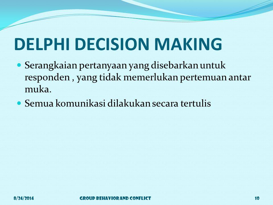 DELPHI DECISION MAKING Serangkaian pertanyaan yang disebarkan untuk responden, yang tidak memerlukan pertemuan antar muka.