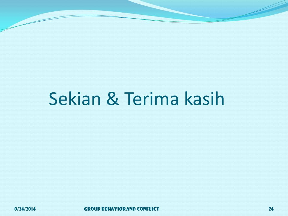 Sekian & Terima kasih 8/24/2014Group Behavior and Conflict24