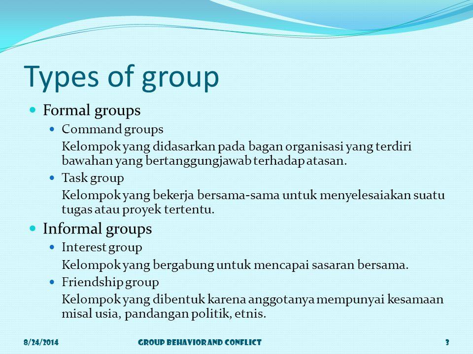 Types of group Formal groups Command groups Kelompok yang didasarkan pada bagan organisasi yang terdiri bawahan yang bertanggungjawab terhadap atasan.