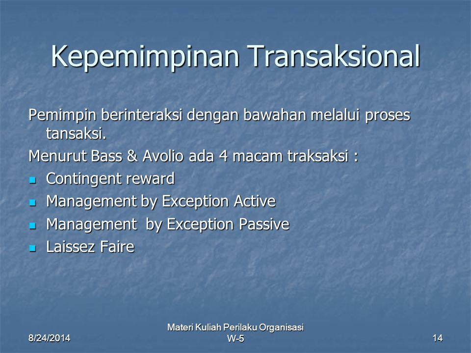 Kepemimpinan Transaksional Pemimpin berinteraksi dengan bawahan melalui proses tansaksi. Menurut Bass & Avolio ada 4 macam traksaksi : Contingent rewa