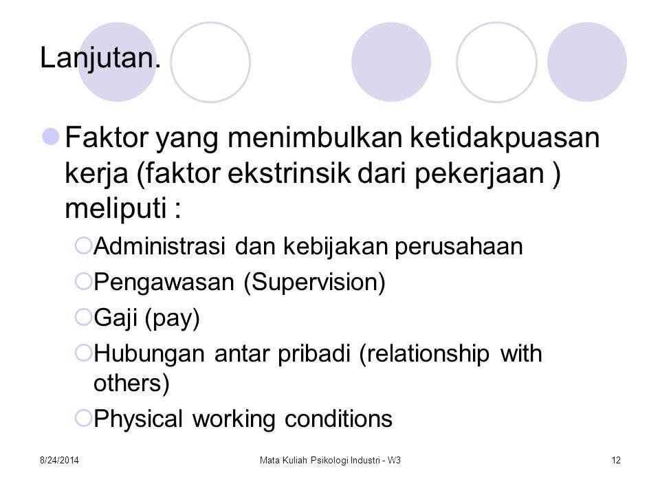 8/24/2014Mata Kuliah Psikologi Industri - W312 Lanjutan. Faktor yang menimbulkan ketidakpuasan kerja (faktor ekstrinsik dari pekerjaan ) meliputi : 