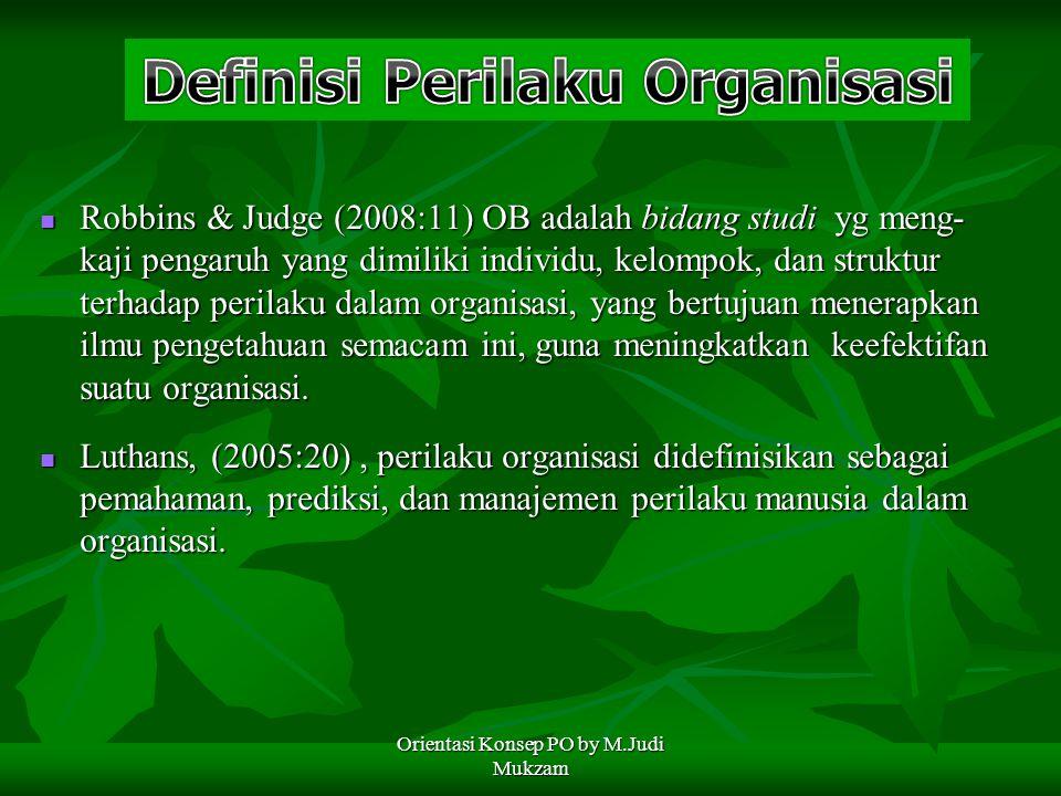 Robbins & Judge (2008:11) OB adalah bidang studi yg meng- kaji pengaruh yang dimiliki individu, kelompok, dan struktur terhadap perilaku dalam organis