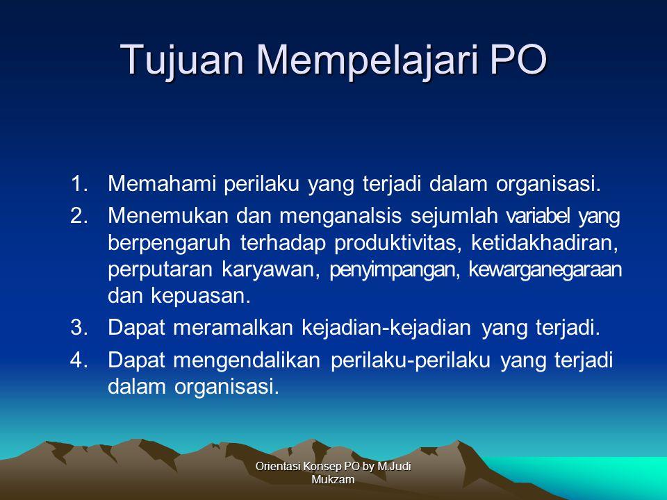 Tujuan Mempelajari PO 1.Memahami perilaku yang terjadi dalam organisasi. 2.Menemukan dan menganalsis sejumlah variabel yang berpengaruh terhadap produ