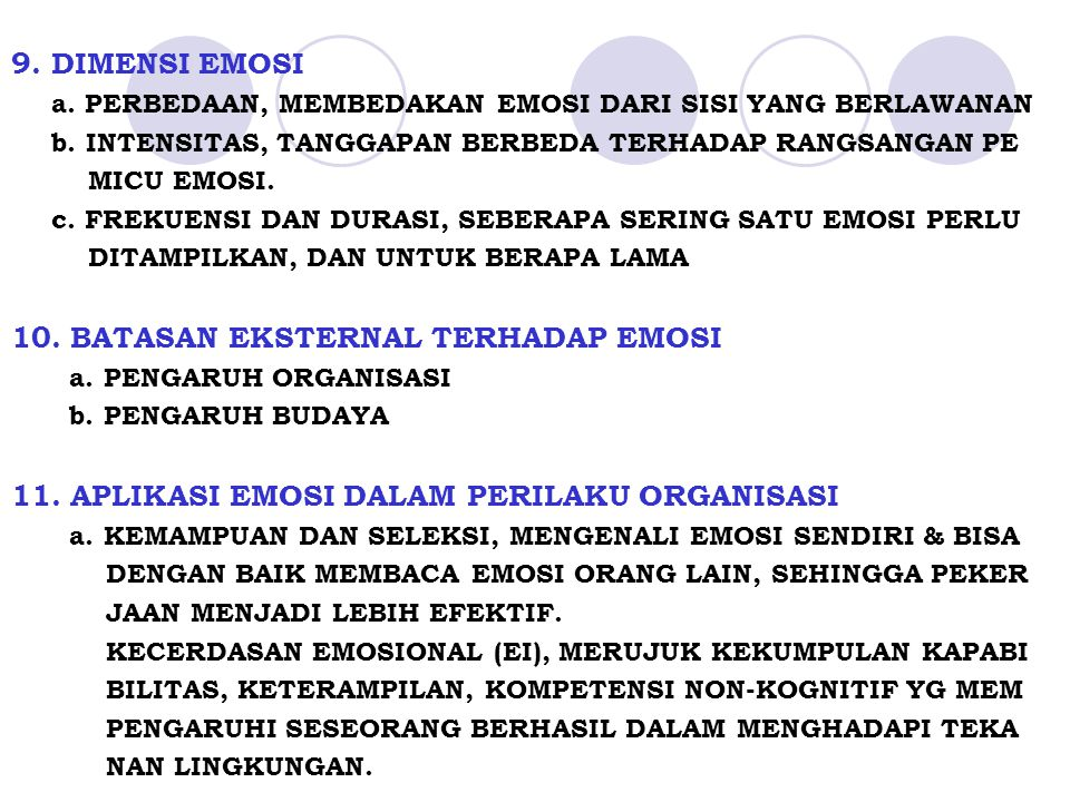 9. DIMENSI EMOSI a. PERBEDAAN, MEMBEDAKAN EMOSI DARI SISI YANG BERLAWANAN b. INTENSITAS, TANGGAPAN BERBEDA TERHADAP RANGSANGAN PE MICU EMOSI. c. FREKU