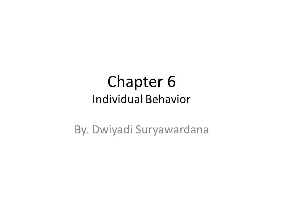Chapter 6 Individual Behavior By. Dwiyadi Suryawardana