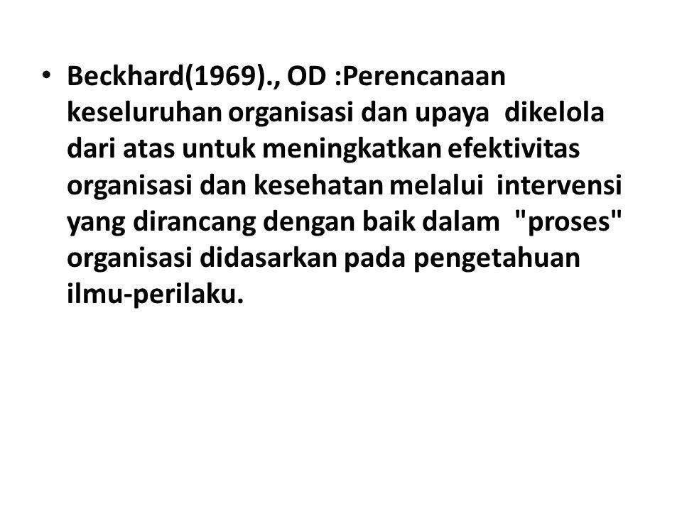 Beckhard(1969)., OD :Perencanaan keseluruhan organisasi dan upaya dikelola dari atas untuk meningkatkan efektivitas organisasi dan kesehatan melalui i