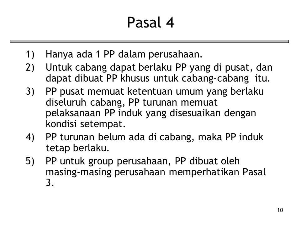 10 Pasal 4 1)Hanya ada 1 PP dalam perusahaan. 2)Untuk cabang dapat berlaku PP yang di pusat, dan dapat dibuat PP khusus untuk cabang-cabang itu. 3)PP