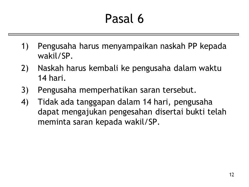 12 Pasal 6 1)Pengusaha harus menyampaikan naskah PP kepada wakil/SP. 2)Naskah harus kembali ke pengusaha dalam waktu 14 hari. 3)Pengusaha memperhatika