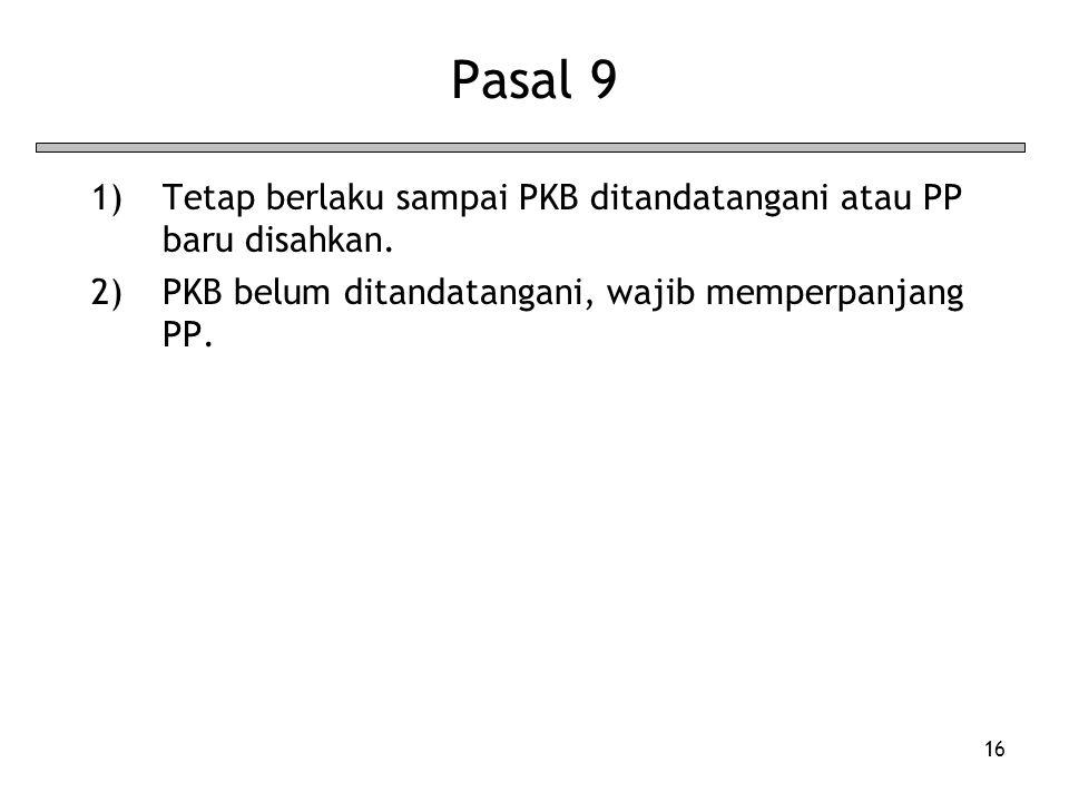 16 Pasal 9 1)Tetap berlaku sampai PKB ditandatangani atau PP baru disahkan.