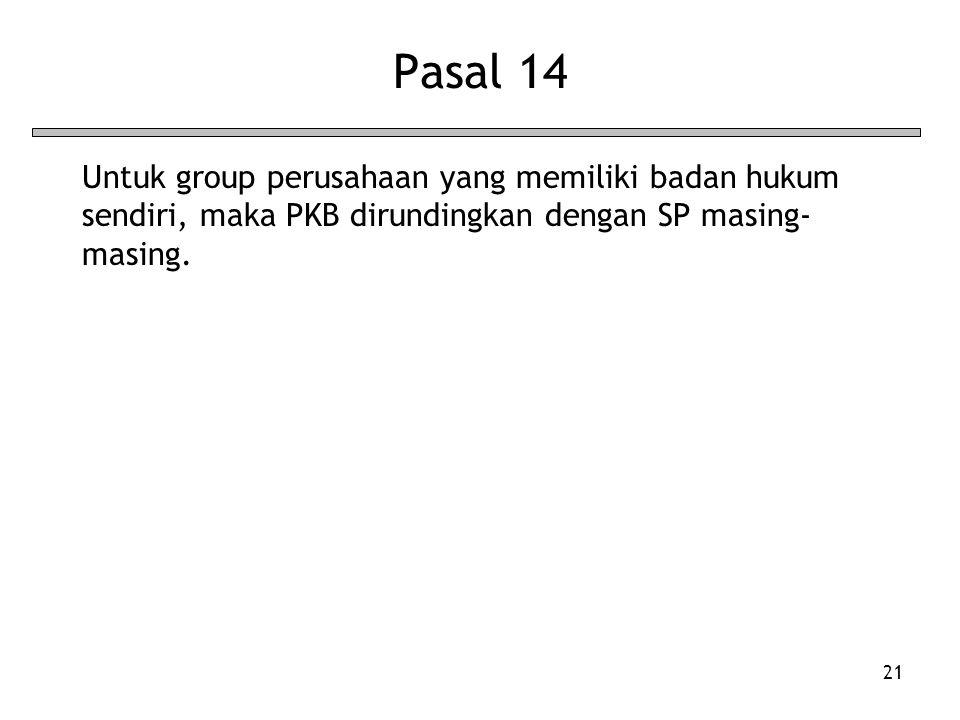 21 Pasal 14 Untuk group perusahaan yang memiliki badan hukum sendiri, maka PKB dirundingkan dengan SP masing- masing.