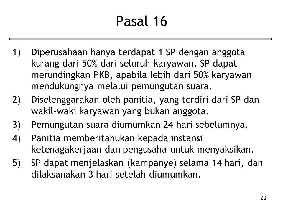 23 Pasal 16 1)Diperusahaan hanya terdapat 1 SP dengan anggota kurang dari 50% dari seluruh karyawan, SP dapat merundingkan PKB, apabila lebih dari 50% karyawan mendukungnya melalui pemungutan suara.