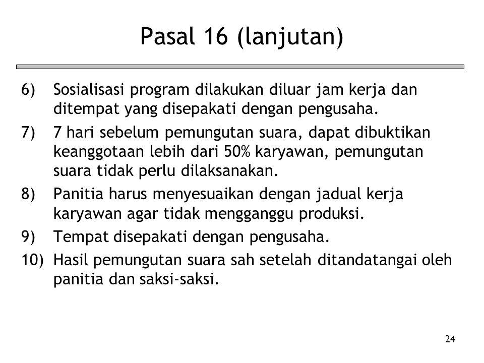24 Pasal 16 (lanjutan) 6)Sosialisasi program dilakukan diluar jam kerja dan ditempat yang disepakati dengan pengusaha.