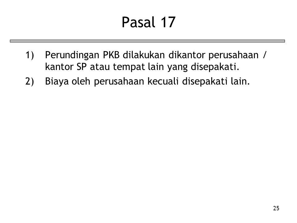 25 Pasal 17 1)Perundingan PKB dilakukan dikantor perusahaan / kantor SP atau tempat lain yang disepakati.