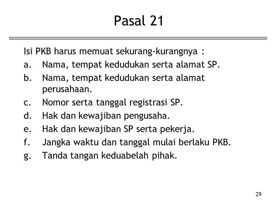 29 Pasal 21 Isi PKB harus memuat sekurang-kurangnya : a.Nama, tempat kedudukan serta alamat SP. b.Nama, tempat kedudukan serta alamat perusahaan. c.No