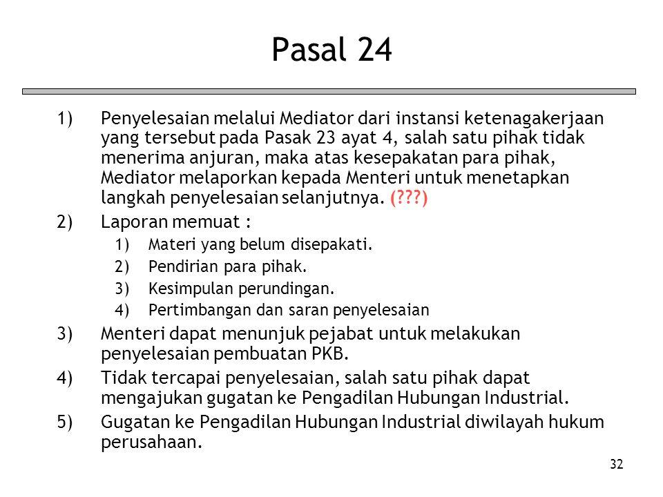 32 Pasal 24 1)Penyelesaian melalui Mediator dari instansi ketenagakerjaan yang tersebut pada Pasak 23 ayat 4, salah satu pihak tidak menerima anjuran,
