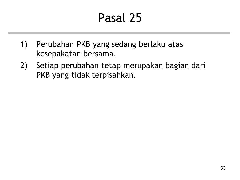 33 Pasal 25 1)Perubahan PKB yang sedang berlaku atas kesepakatan bersama.