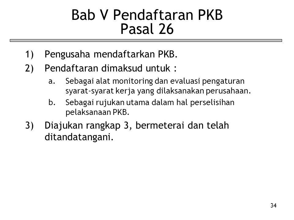 34 Bab V Pendaftaran PKB Pasal 26 1)Pengusaha mendaftarkan PKB. 2)Pendaftaran dimaksud untuk : a.Sebagai alat monitoring dan evaluasi pengaturan syara