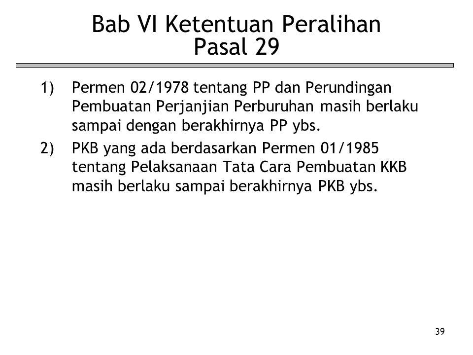 39 Bab VI Ketentuan Peralihan Pasal 29 1)Permen 02/1978 tentang PP dan Perundingan Pembuatan Perjanjian Perburuhan masih berlaku sampai dengan berakhirnya PP ybs.