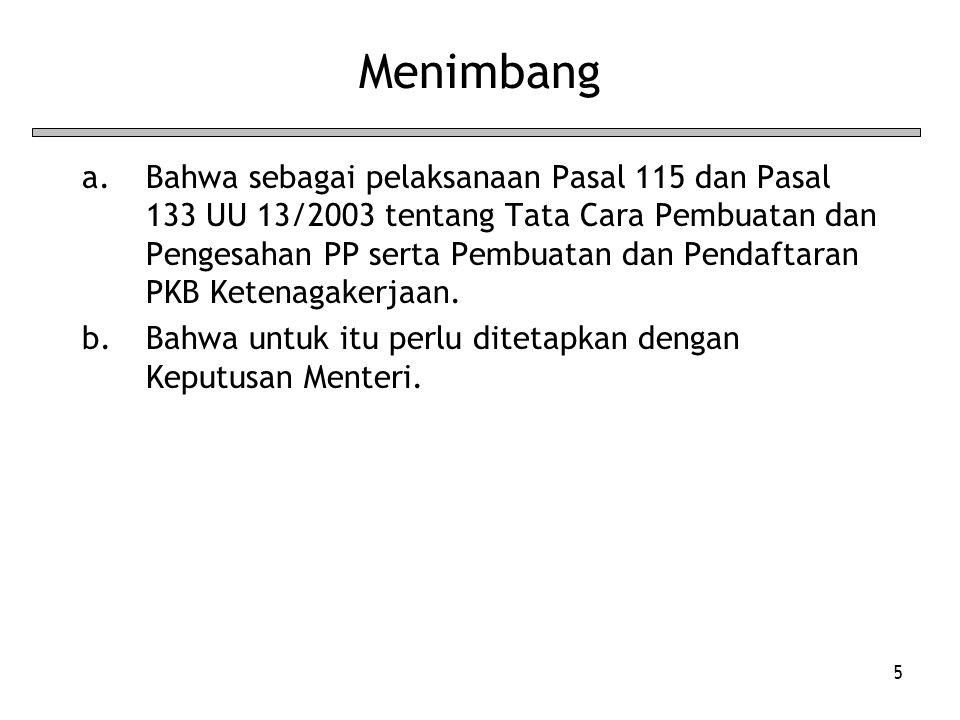 5 Menimbang a.Bahwa sebagai pelaksanaan Pasal 115 dan Pasal 133 UU 13/2003 tentang Tata Cara Pembuatan dan Pengesahan PP serta Pembuatan dan Pendaftar