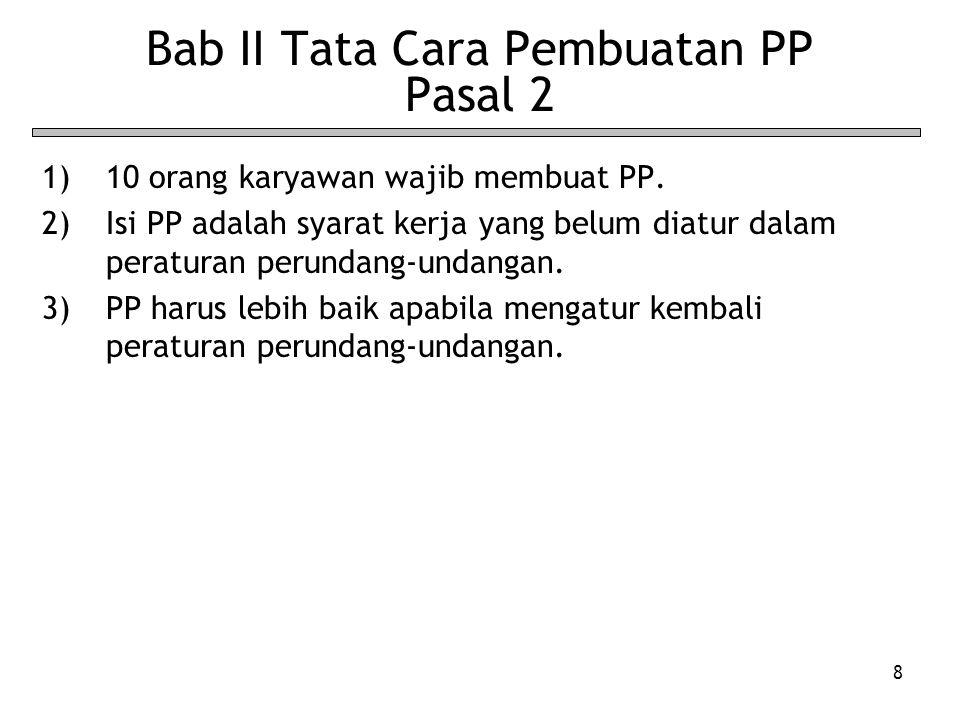 8 Bab II Tata Cara Pembuatan PP Pasal 2 1)10 orang karyawan wajib membuat PP. 2)Isi PP adalah syarat kerja yang belum diatur dalam peraturan perundang