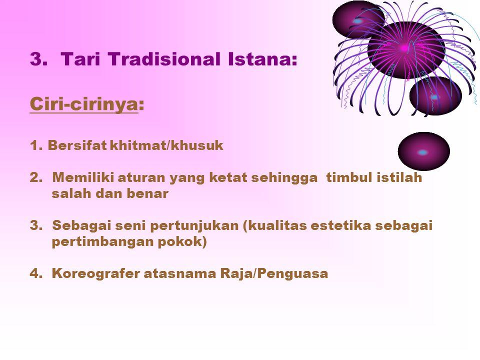 2. Tari Tradisional Rakyat: Ciri-cirinya: 1.Sebagai sarana upacara religius 2. Gerak sederhana cenderung erotis 3. Merupakan kebutuhan hidup 4. Selalu